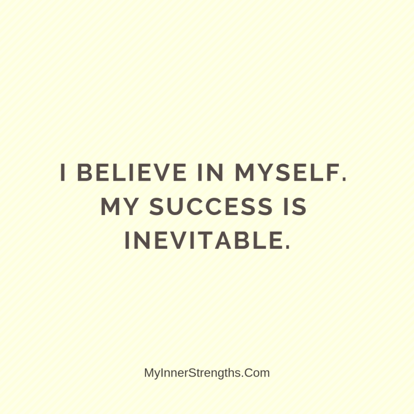 Affirmations for business owners 12 My Inner Strengths I believe in myself. My success is inevitable.