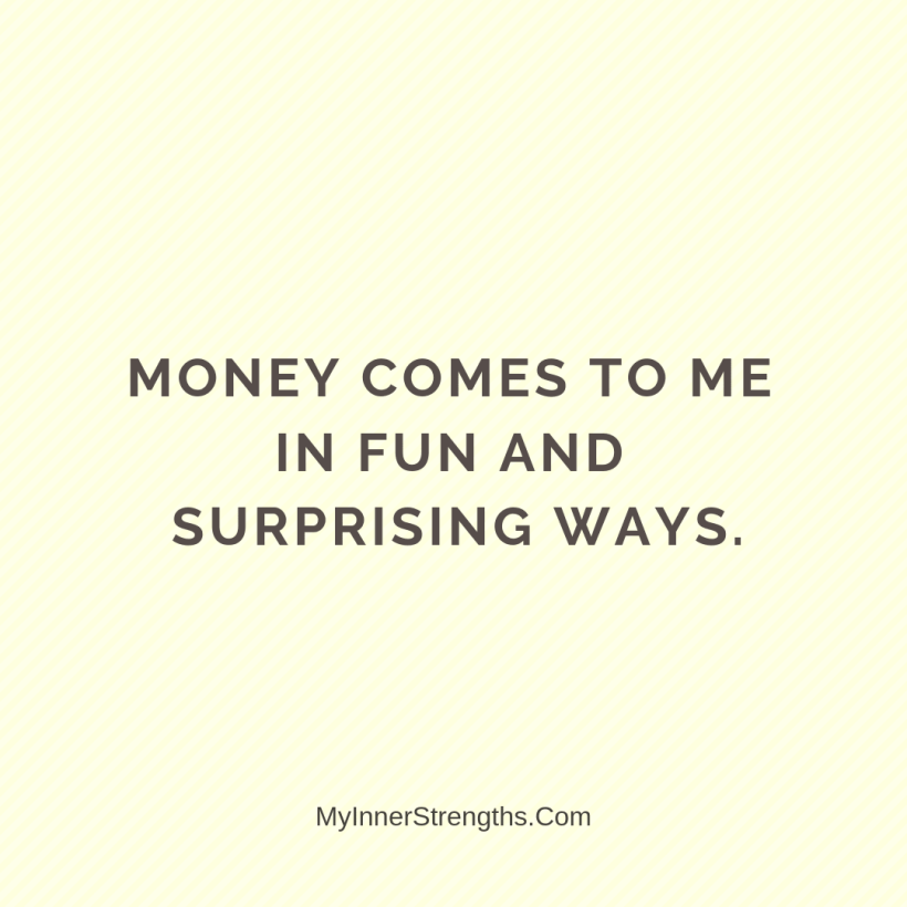 Affirmations for business owners 15 My Inner Strengths Money comes to me in fun and surprising ways.