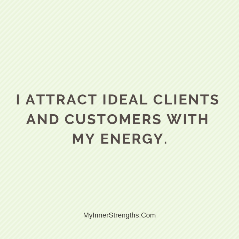 Affirmations for business owners 9 My Inner Strengths I attract ideal clients and customers with my energy.