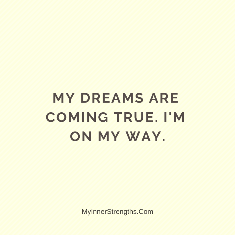 Affirmations for career change 12 My Inner Strengths My dreams are coming true. I am on my way.
