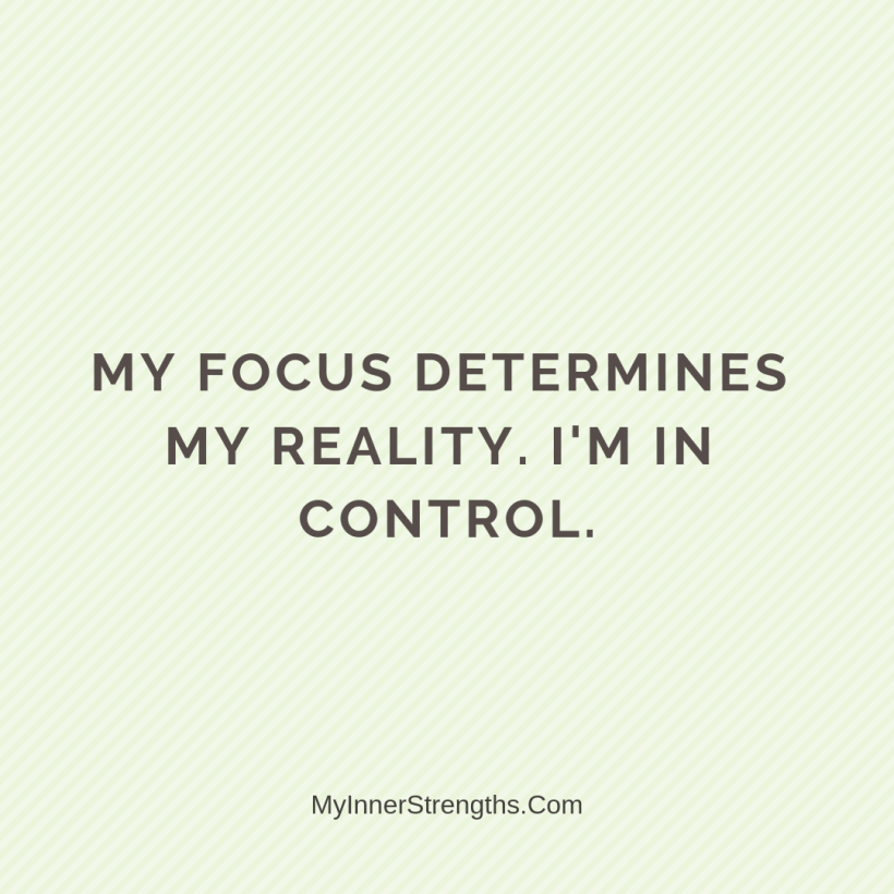 Affirmations for career change 8 My Inner Strengths My focus determines my reality. Im in control.