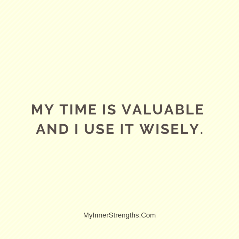 Affirmations for work 18 My Inner Strengths My time is valuable and I use it wisely.