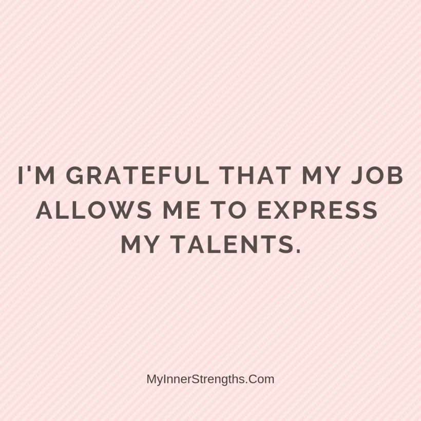 Affirmations for work 25 My Inner Strengths I am grateful that my job allows me to express my talents.