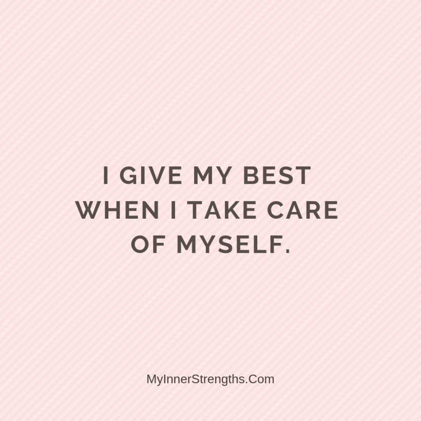 Affirmations for work 30 My Inner Strengths I give my best when I take care of myself.