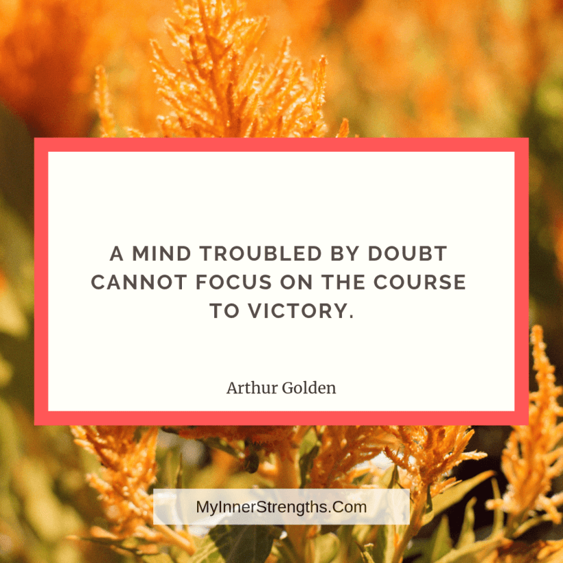 Job Change Quotes 3 My Inner Strengths A mind troubled by doubt cannot focus on the course to victory.