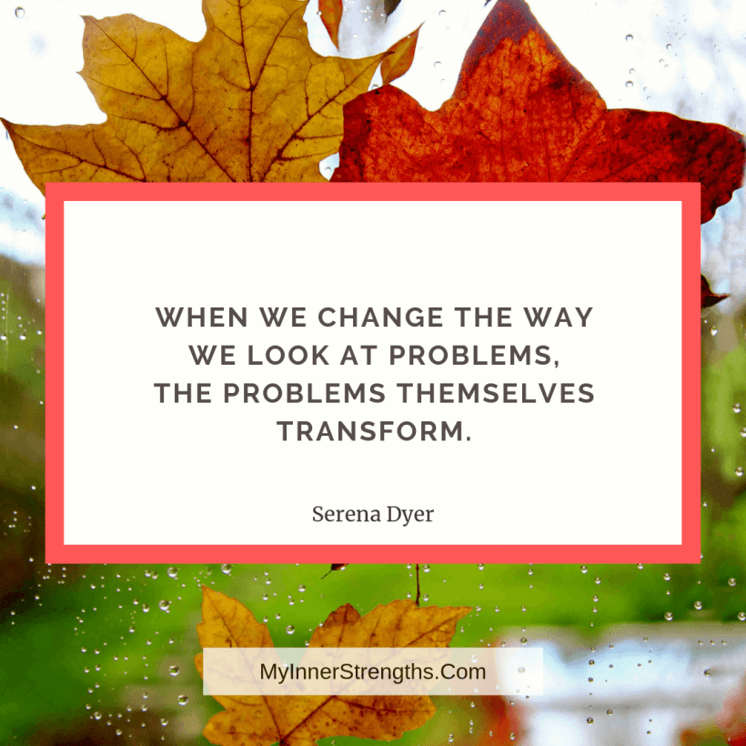 Job Change Quotes 5 My Inner Strengths When we change the way we look at problems, the problems themselves transform.