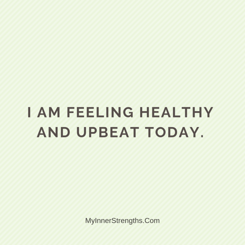 Morning Affirmations 32 My Inner Strengths I am feeling healthy and upbeat today.