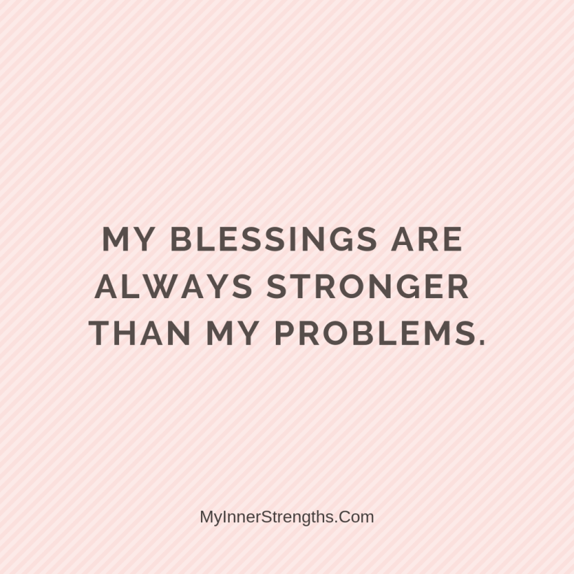 Morning Affirmations 35 My Inner Strengths My blessings are always stronger than my problems.