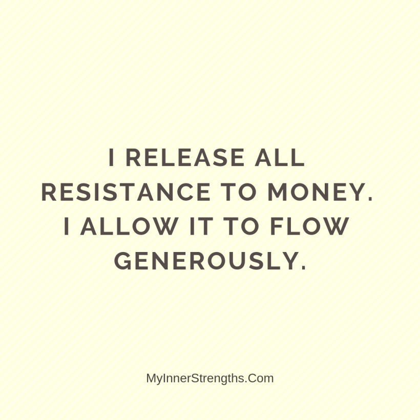 Wealth Affirmation Money 14 My Inner Strengths I release all resistance to money. I allow it to flow easily.