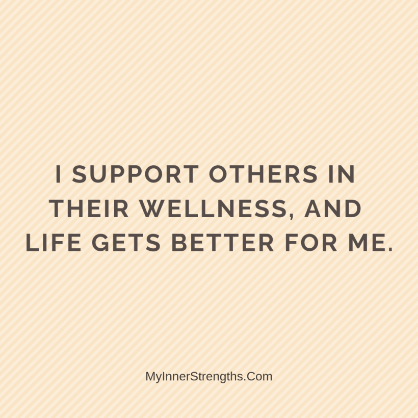 Wealth Affirmation Money 22 My Inner Strengths I support others in their wellness, and life gets better for me.