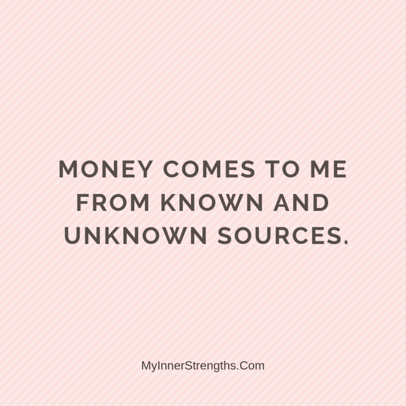 Wealth Affirmation Money 30 My Inner Strengths Money comes to me from known and unknown sources.