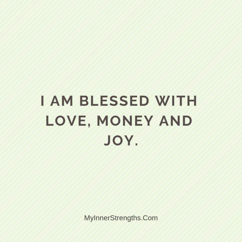 Wealth Affirmation Money 7 My Inner Strengths I am blessed with love, money, and joy.