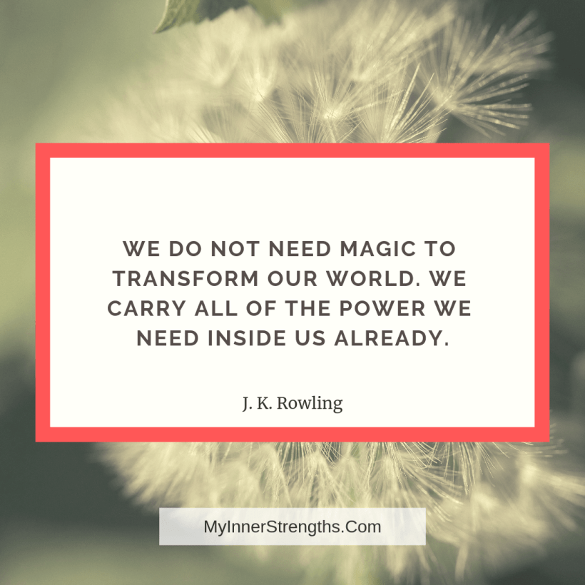 Wealth affirmation Quotes 10 My Inner Strengths We do not need magic to transform our world. We carry all of the power we need inside us already.