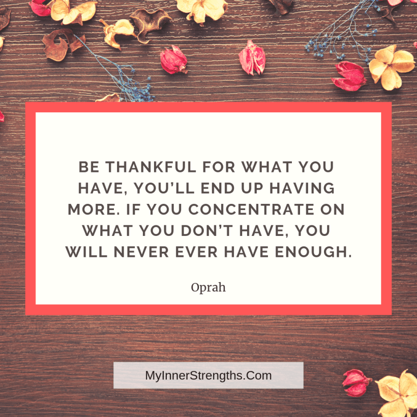 Wealth affirmation Quotes 11 My Inner Strengths Be thankful for what you have, youll end up having more. If you concentrate on what you dont have, you will never ever have enough.