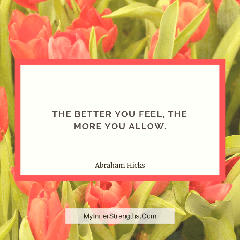 Wealth affirmation Quotes 14 My Inner Strengths The better you feel, the more you allow.