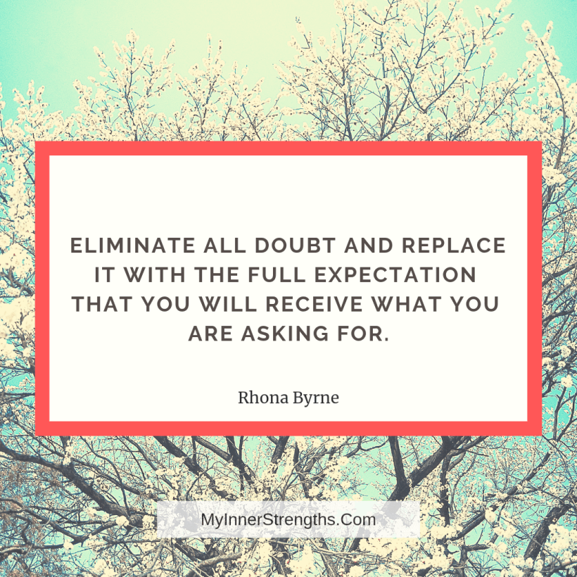 Wealth affirmation Quotes 7 My Inner Strengths Eliminate all doubt and replace it with the full expectation that you will receive what you are asking for.