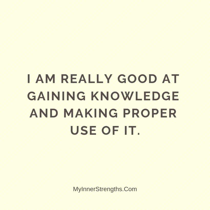 17 I am really good at gaining knowledge and making proper use of it.