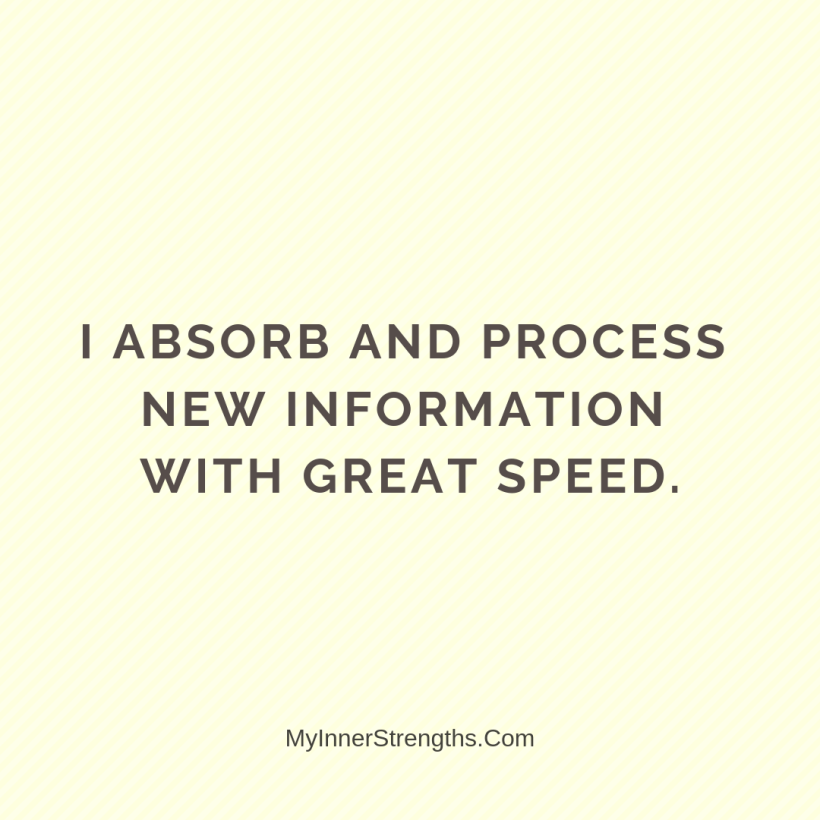 18 I absorb and process new information with great speed.