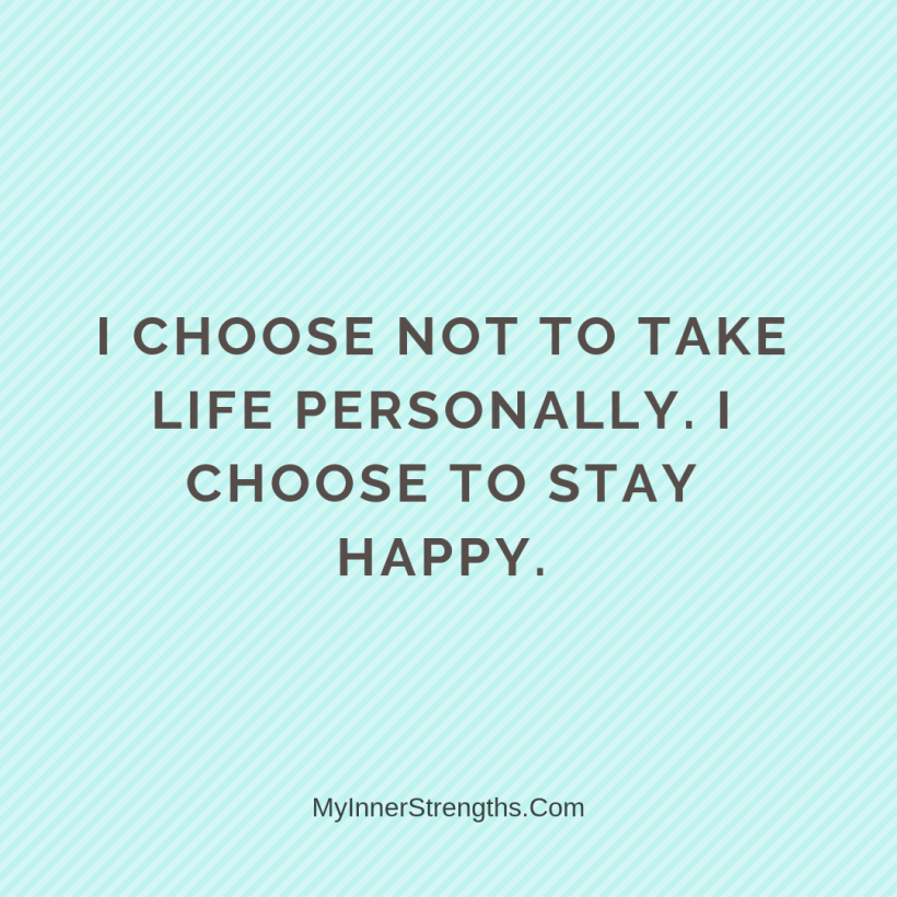 Affirmations for Confidence My Inner Strengths2 I choose not to take life personally. I choose to stay happy.