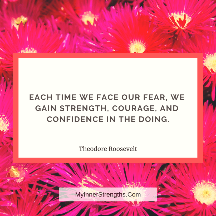 Confidence Quotes and Affirmations My Inner Strengths1 Each time we face our fear, we gain strength, courage, and confidence in the doing.