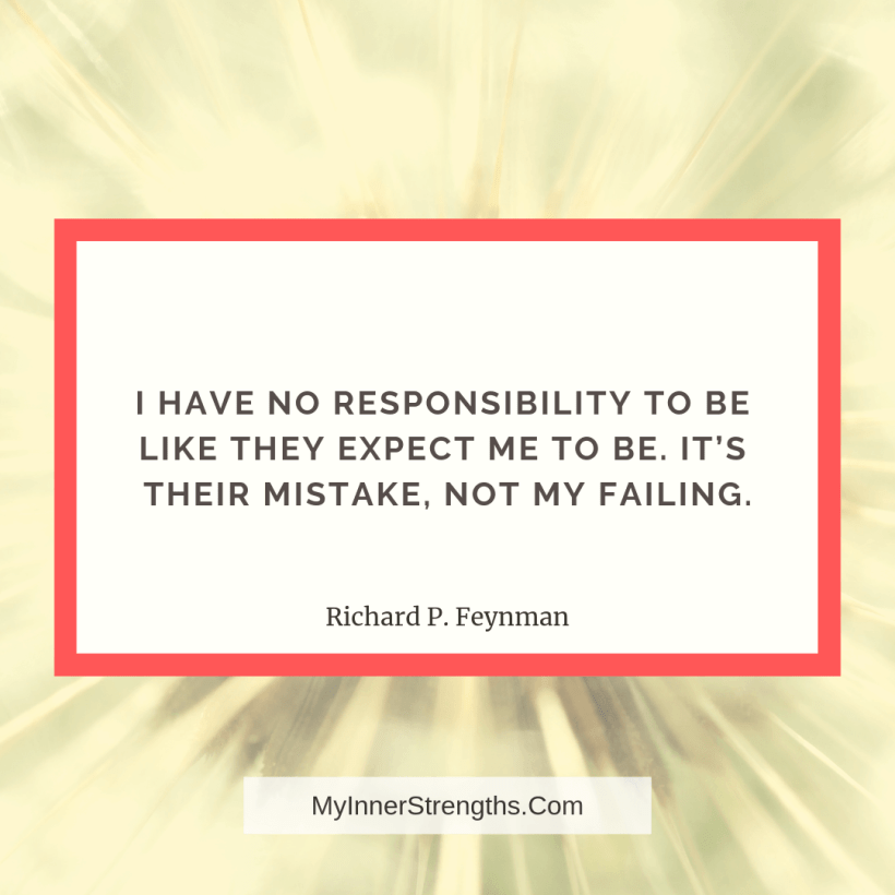 Confidence Quotes and Affirmations My Inner Strengths11 I have no responsibility to be like they expect me to be. Its their mistake, not my failing.
