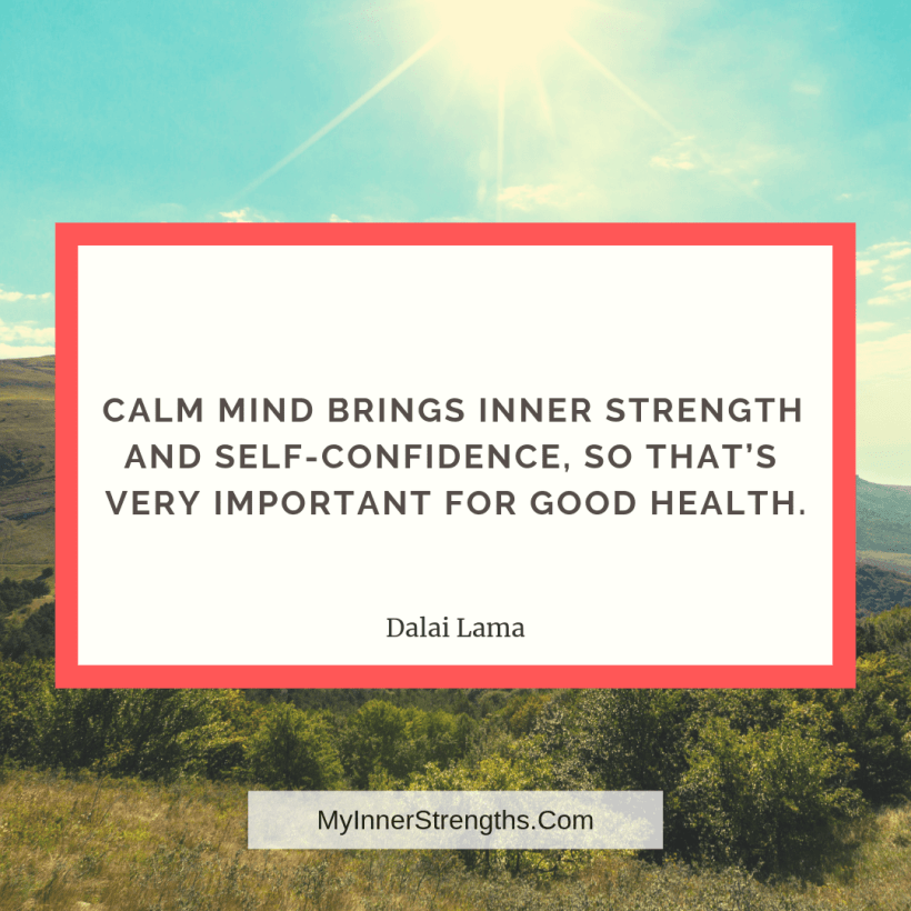 Confidence Quotes and Affirmations My Inner Strengths12 Calm mind brings inner strength and self confidence, so thats very important for good health.