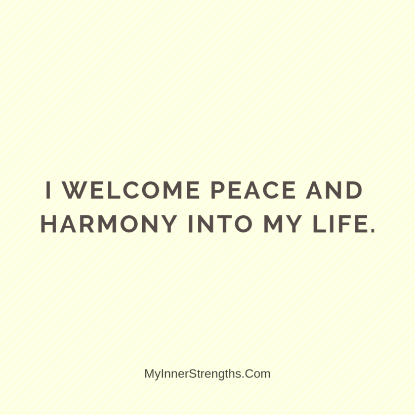 Forgiveness Affirmations 19 My Inner Strengths I welcome peace and harmony in​ my life.
