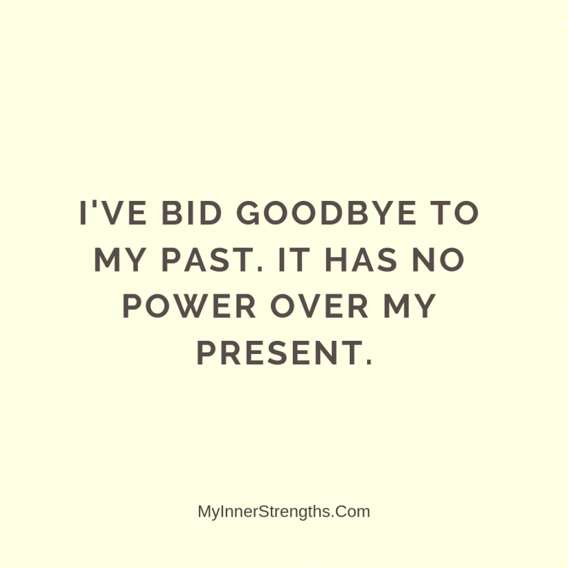 Forgiveness Affirmations 20 My Inner Strengths I bid goodbye to my past. It has no power over my present.