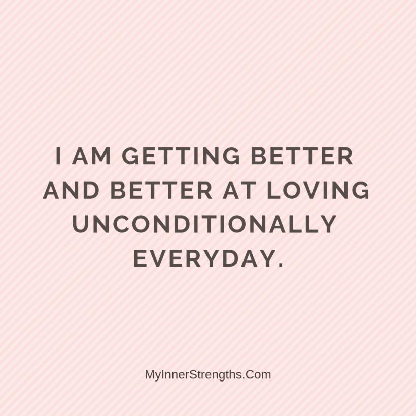 Forgiveness Affirmations 31 My Inner Strengths I am getting better and better at loving unconditionally every day.