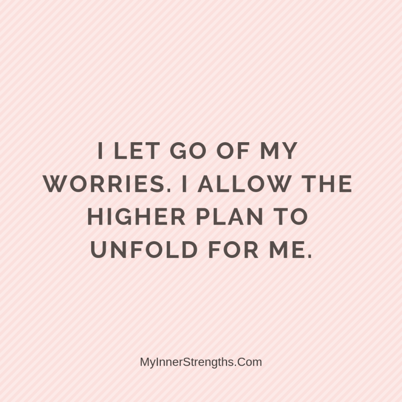 Forgiveness Affirmations 33 My Inner Strengths I let go of my worries. I allow the higher plan to unfold for me.