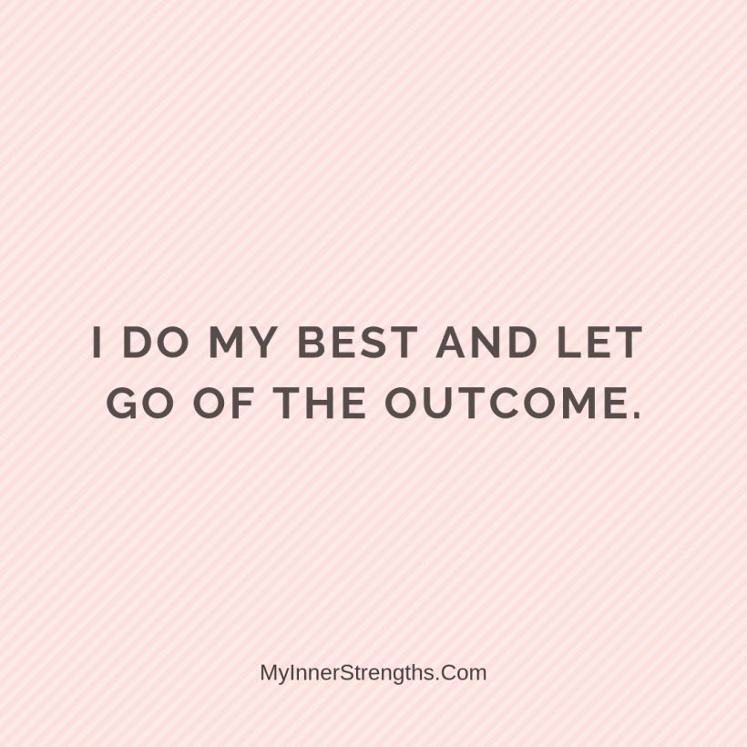 Forgiveness Affirmations 35 My Inner Strengths I do my best and let go of the outcome.