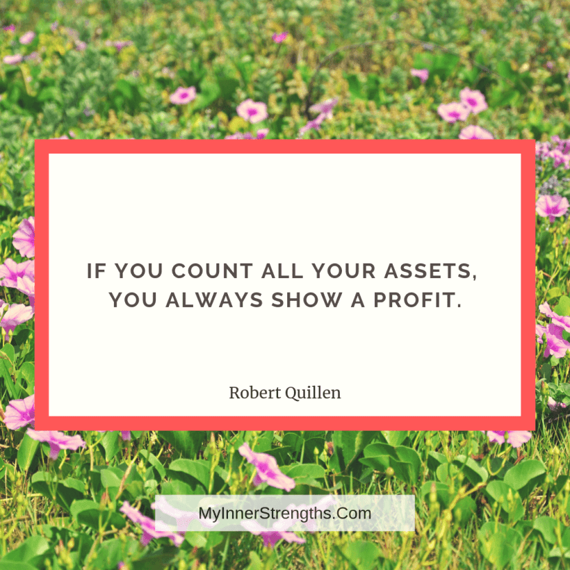 Gratitude Quotes and Affirmations 10 My Inner Strengths If you count all your assets, you always show a profit.