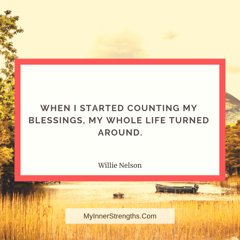 Gratitude Quotes and Affirmations 2 My Inner Strengths When I started counting my blessings, my whole life turned around.