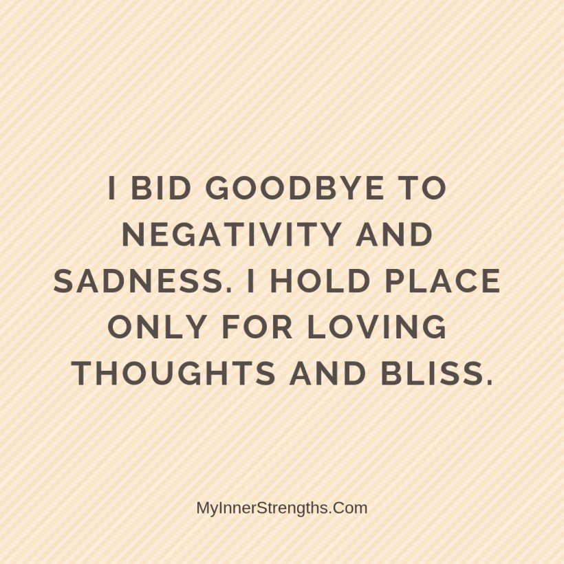 Health Affirmations My Inner Strengths22 I bid goodbye to negativity​ and sadness. I hold place only for loving thoughts and bliss.