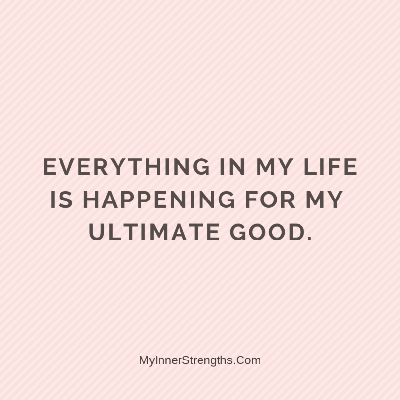 Health Affirmations My Inner Strengths25 Everything in my life is happening for my ultimate good.
