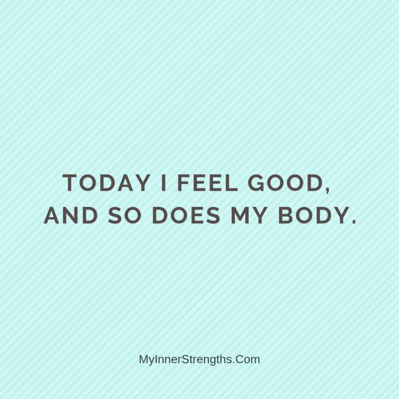 Health Affirmations My Inner Strengths6 Today I feel good, and so does my body.