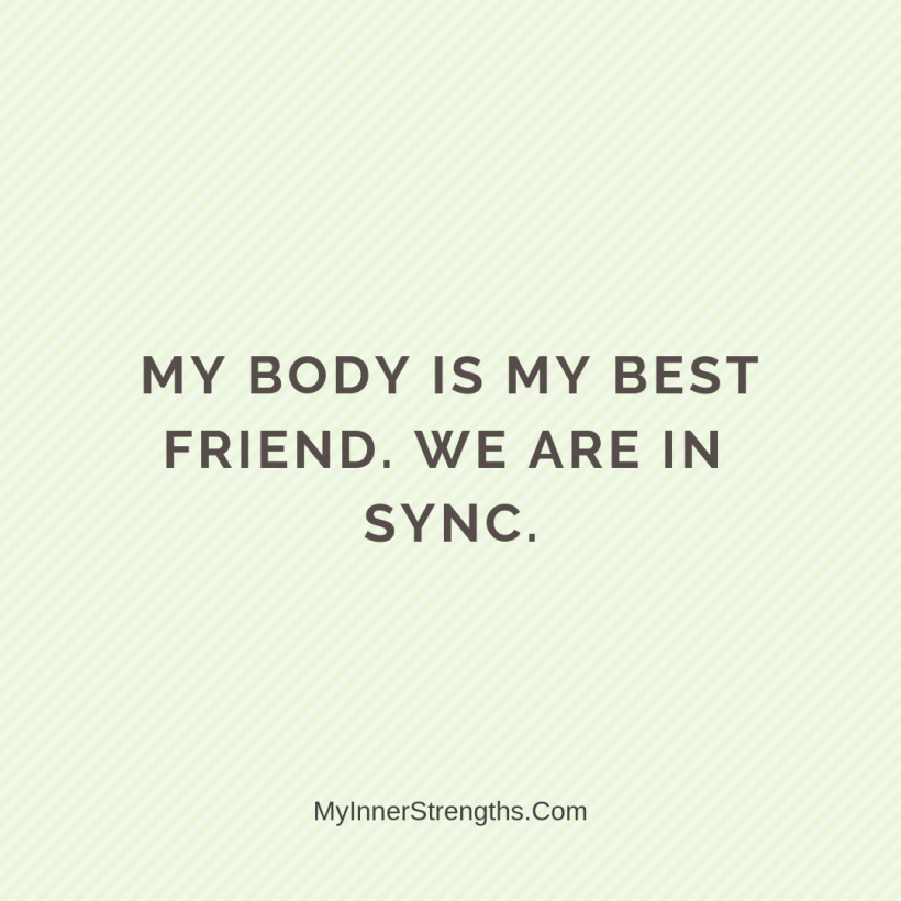 Health Affirmations My Inner Strengths9 My body is my best friend. We are in sync.