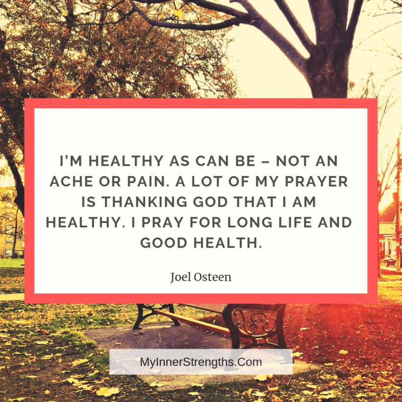 Health Affirmations and quotes My Inner Strengths7 1 Im healthy as can be   not an ache or pain. A lot of prayer is thanking God that I am healthy. I pray for long life and good health.