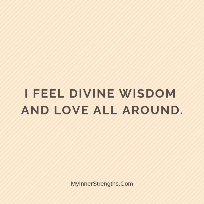 I am worthy Affirmations My Inner Strengths20 I feel Divine wisdom and love all around.