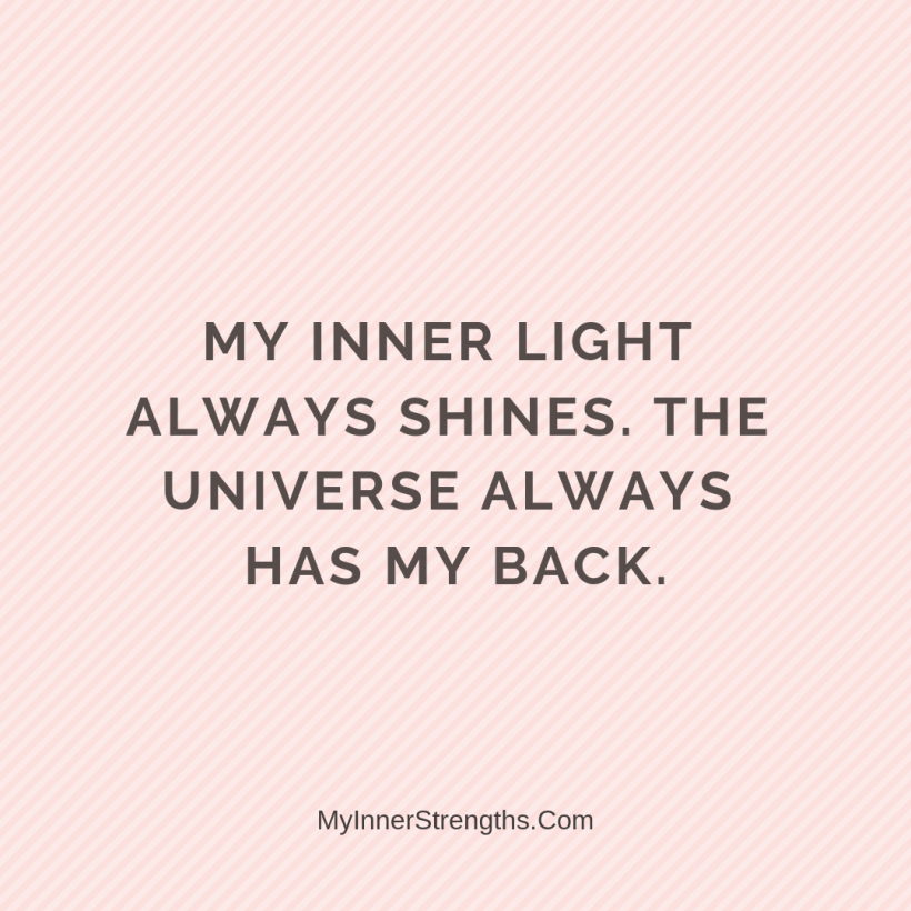 I am worthy Affirmations My Inner Strengths29 My inner light always shines. The Universe always has my back.