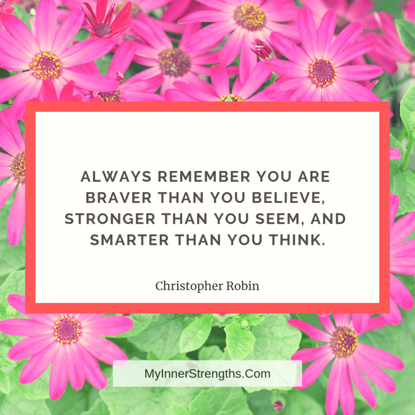 I am worthy Affirmations and quotes My Inner Strengths13 Always remember​ you are braver than you believe, stronger​ than you seem, and smarter than you think.