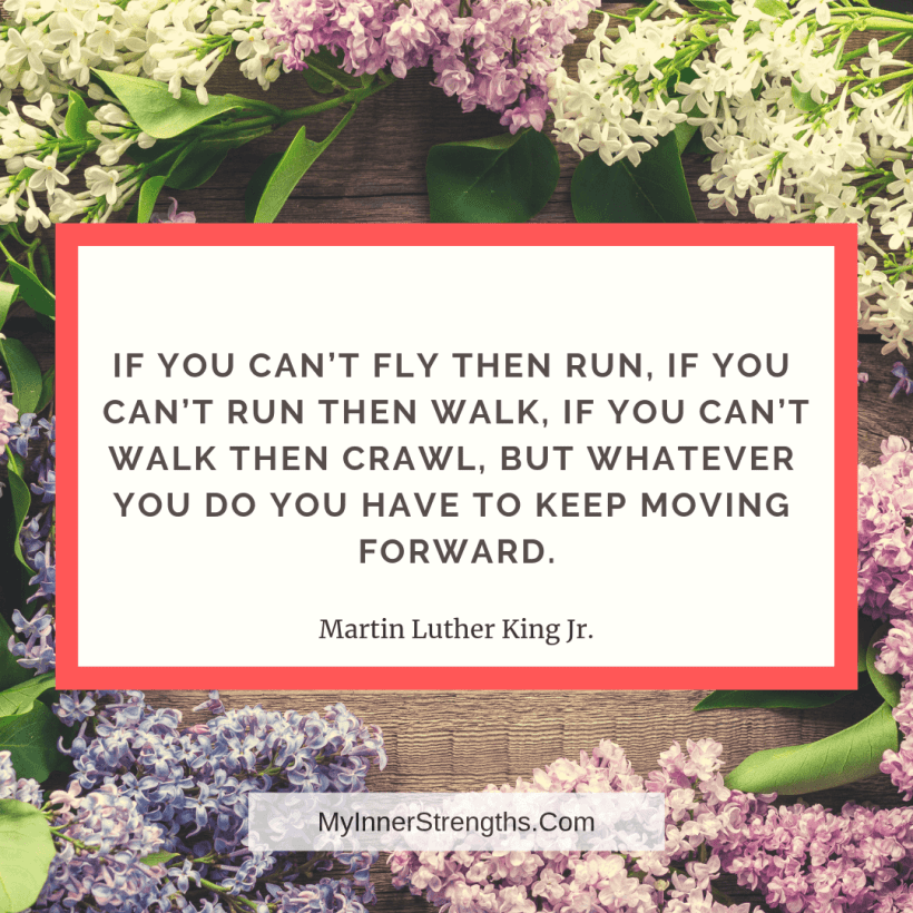 I am worthy Affirmations and quotes My Inner Strengths2 If you cant fly then run, if you cant run then walk, if you cant walk then crawl, but whatever you do, you have to keep moving forward.