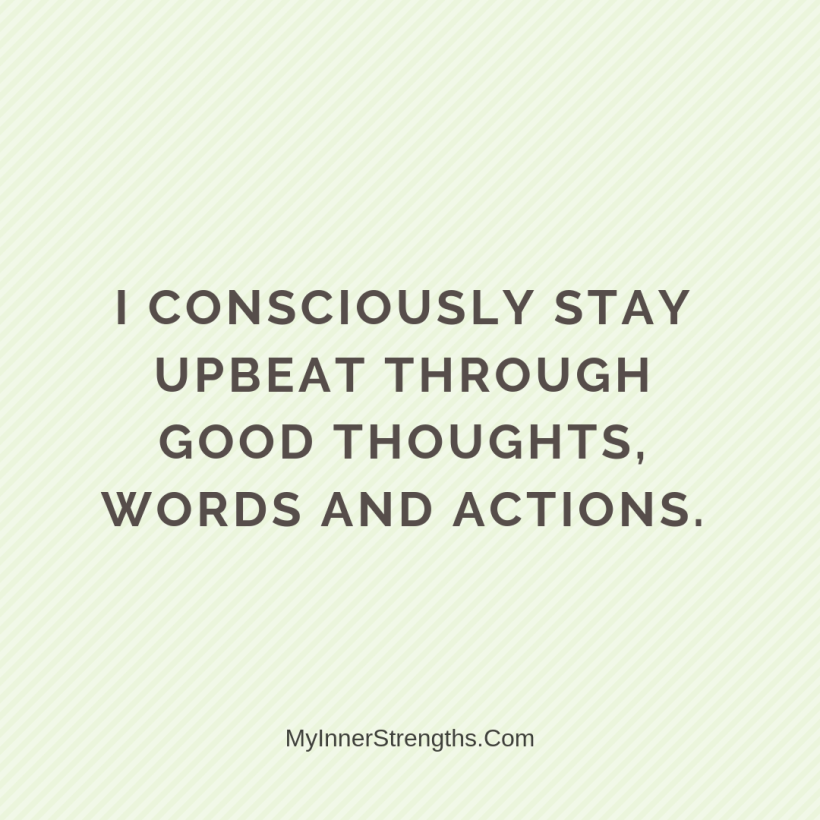 Law of Attraction Affirmations My Inner Strengths9 I consciously stay upbeat through good thoughts, words, ​and actions.