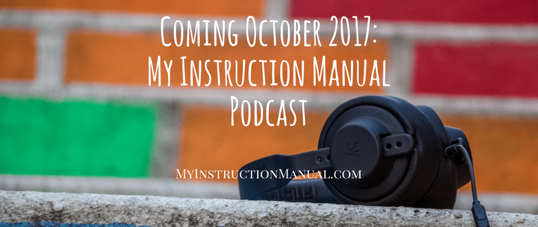 Coming October 2017: My Instruction Manual Podcast.