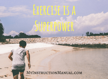 Exercise is a Superpower - My Instruction Manual