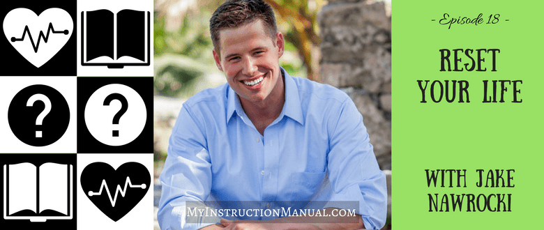 Reset Your Life | Jake Nawrocki | My Instruction Manual