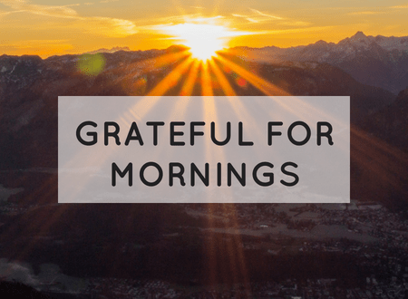 Grateful for Mornings | My Instruction Manual