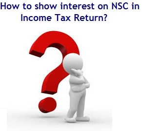 showing interest on NSC in Income Tax Return