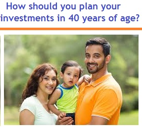 How should you plan your investments in 40 years of age
