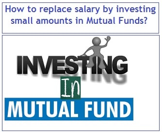 How to replace your salary by investing small amounts in Mutual Funds